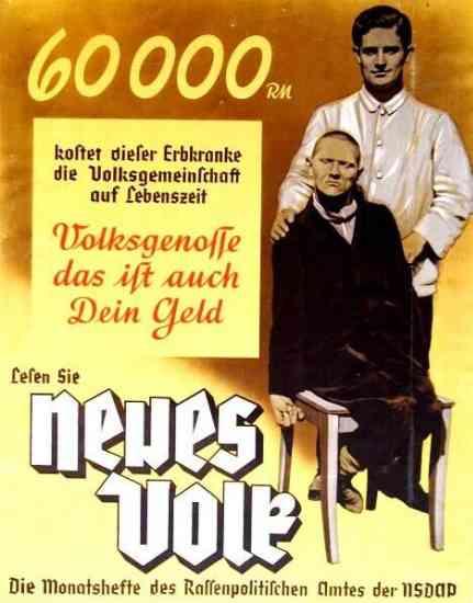 """Nacionālsociālistiskās vācu strādnieku partijas propagandas plakāts, uz kura bija uzraksts: """"60000 reihmarkas. Tik šis cilvēks, kurš cieš no iedzimtiem defektiem, savas dzīves laikā izmaksā Vācijas sabiedrībai. Dārgais pilsoni, tā ir arī tava nauda"""""""